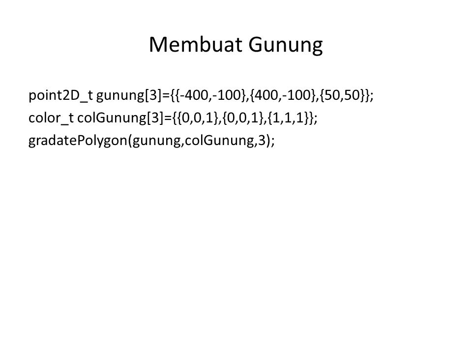 Membuat Gunung point2D_t gunung[3]={{-400,-100},{400,-100},{50,50}};